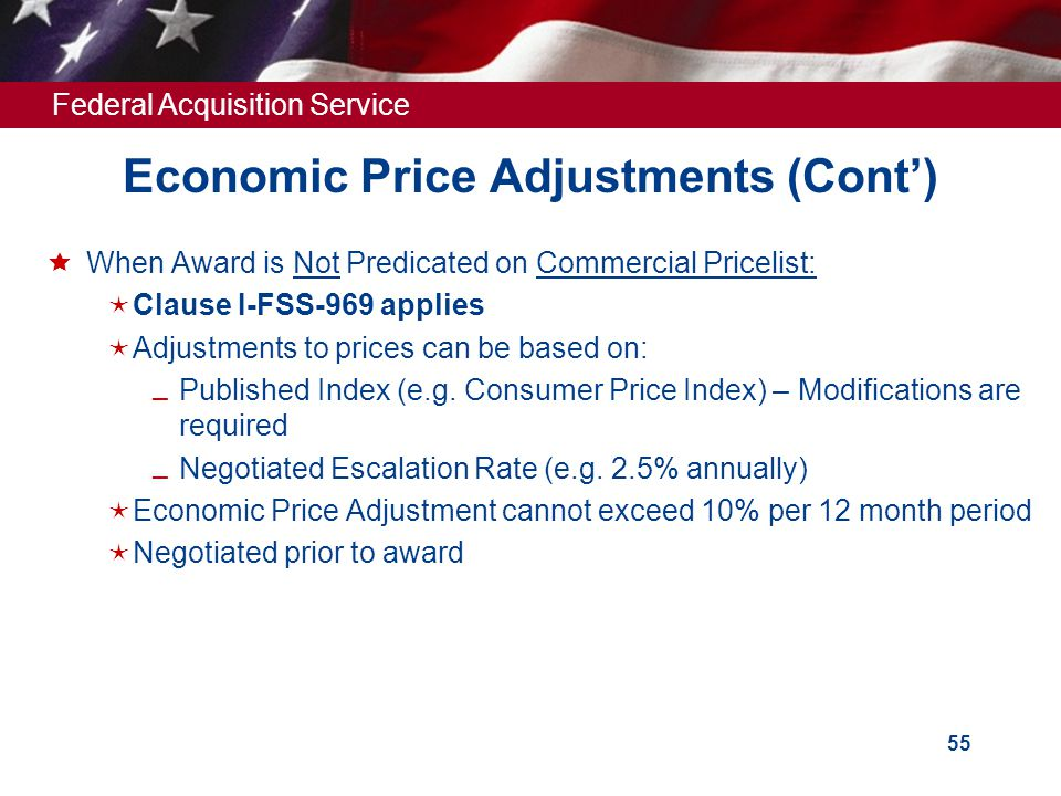 Federal Acquisition Service 54 Economic Price Adjustments Two Economic Price Adjustments are available:  Pricing with Established Commercial Pricelis