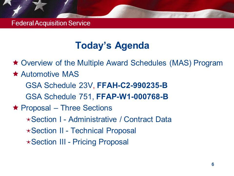 Federal Acquisition Service 5 Today's Agenda  Overview of the Multiple Award Schedules (MAS) Program  Automotive MAS GSA Schedule 23V, FFAH-C2-99023