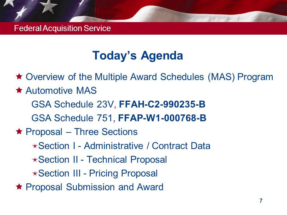 Federal Acquisition Service 6 Today's Agenda  Overview of the Multiple Award Schedules (MAS) Program  Automotive MAS GSA Schedule 23V, FFAH-C2-99023