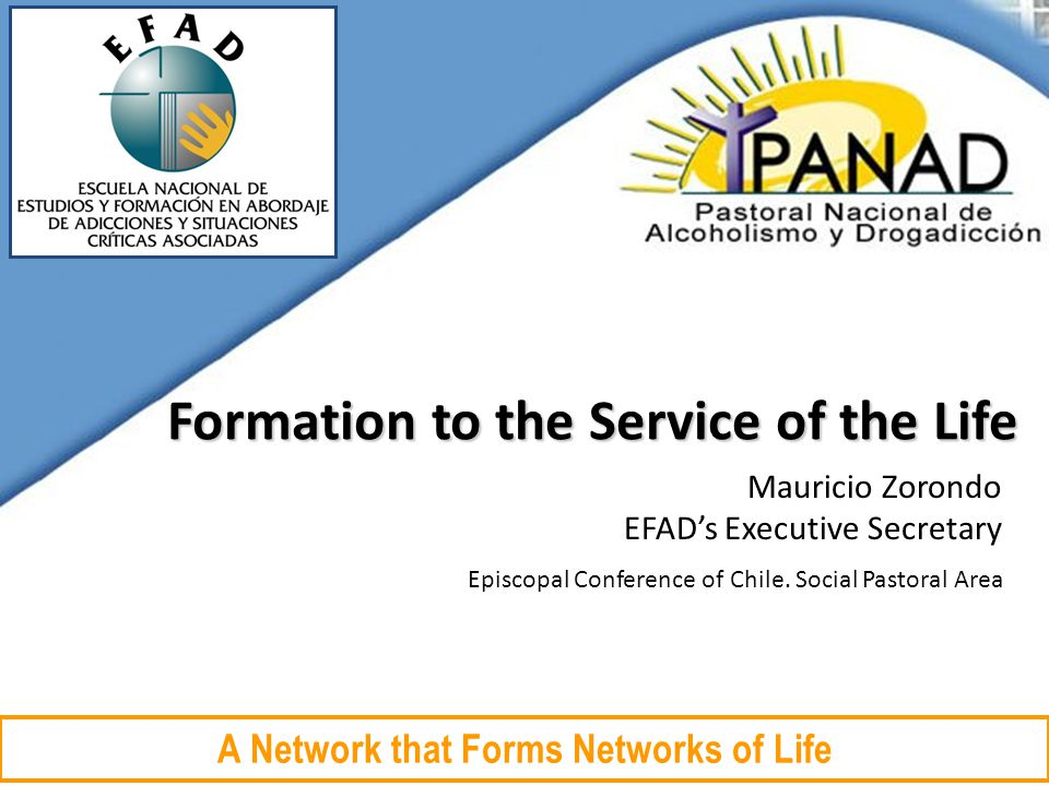Episcopal Conference of Chile. Social Pastoral Area A Network that Forms Networks of Life Formation to the Service of the Life Mauricio Zorondo EFAD's