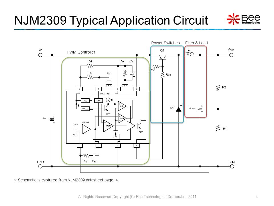 NJM2309 Typical Application Circuit All Rights Reserved Copyright (C) Bee Technologies Corporation 20114 Filter & Load PWM Controller Power Switches  Schematic is captured from NJM2309 datasheet page 4.
