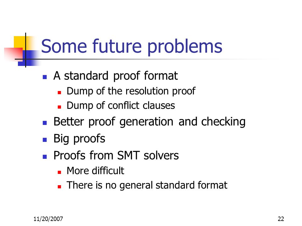 Some future problems A standard proof format Dump of the resolution proof Dump of conflict clauses Better proof generation and checking Big proofs Pro