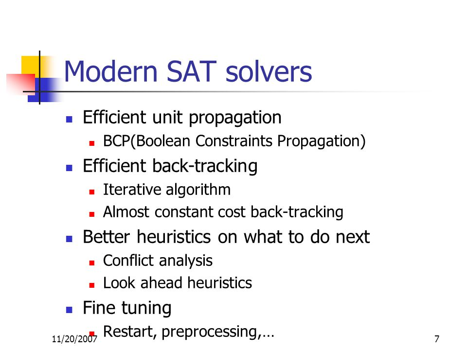 Modern SAT solvers Efficient unit propagation BCP(Boolean Constraints Propagation) Efficient back-tracking Iterative algorithm Almost constant cost ba