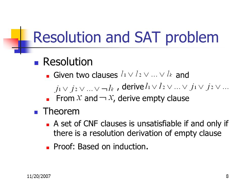 Resolution and SAT problem Resolution Given two clauses and, derive From and, derive empty clause Theorem A set of CNF clauses is unsatisfiable if and