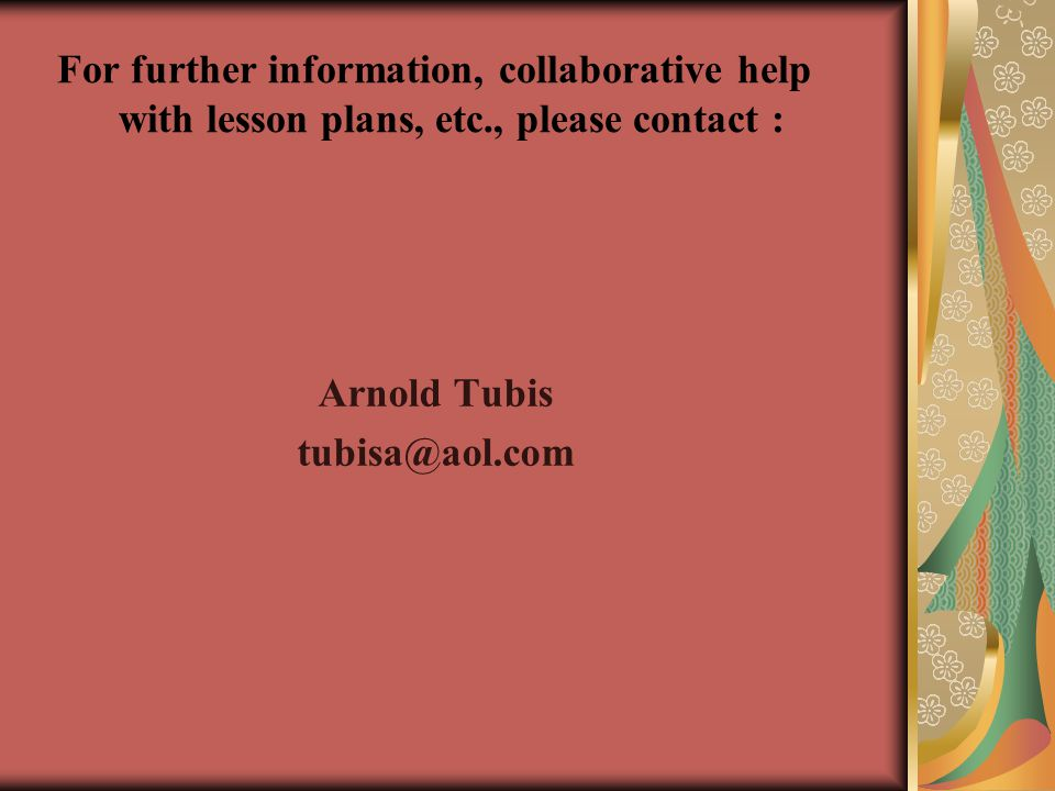 For further information, collaborative help with lesson plans, etc., please contact : Arnold Tubis tubisa@aol.com