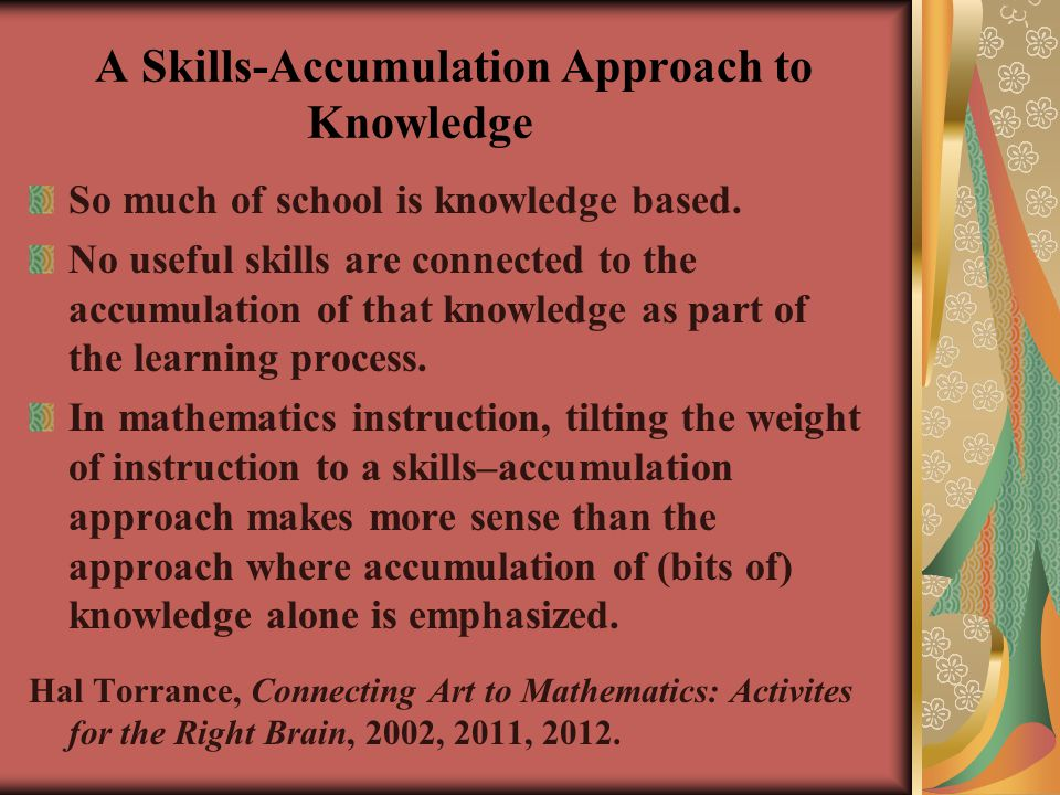 A Skills-Accumulation Approach to Knowledge So much of school is knowledge based.