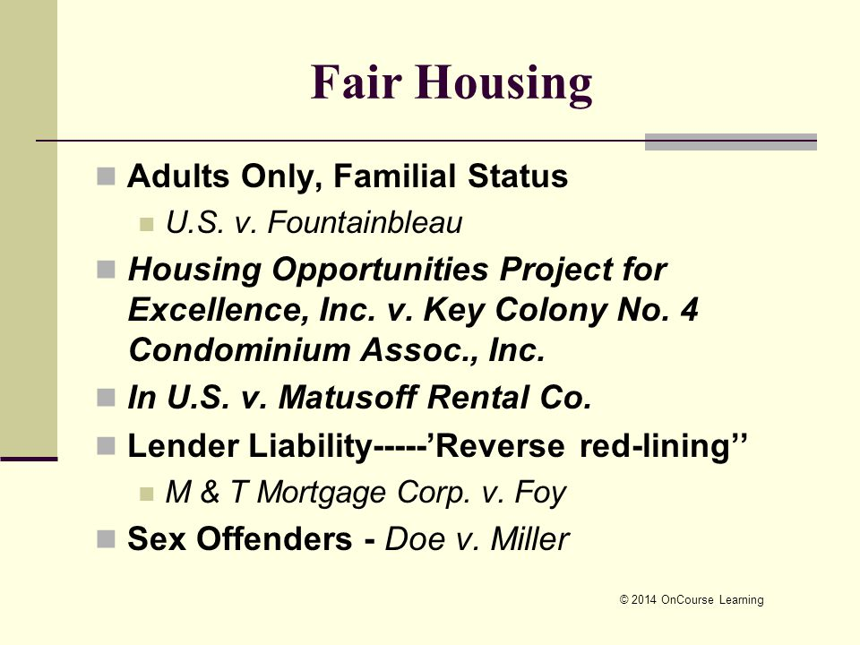 © 2014 OnCourse Learning Fair Housing Adults Only, Familial Status U.S. v. Fountainbleau Housing Opportunities Project for Excellence, Inc. v. Key Col