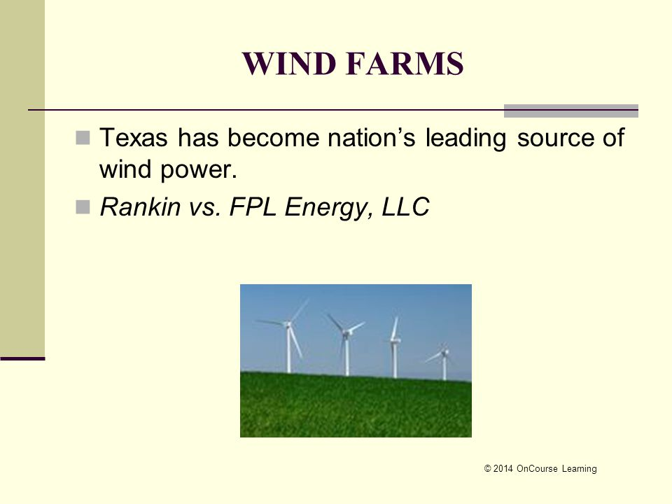 © 2014 OnCourse Learning WIND FARMS Texas has become nation's leading source of wind power.