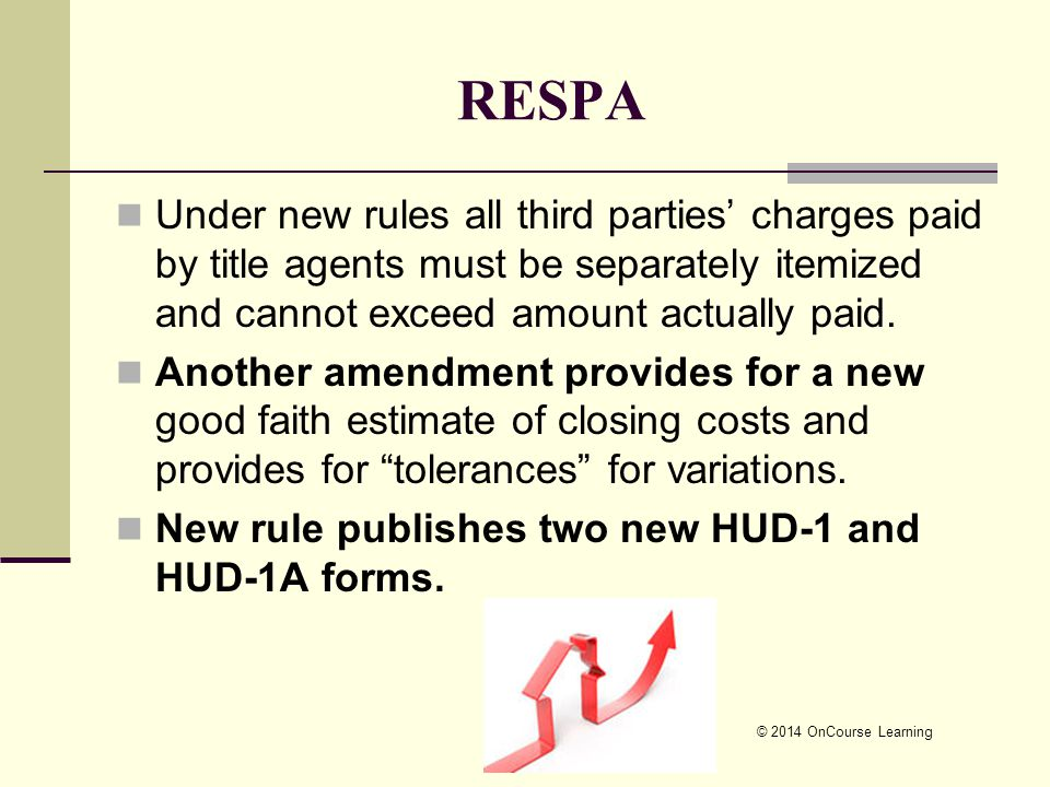 © 2014 OnCourse Learning RESPA Under new rules all third parties' charges paid by title agents must be separately itemized and cannot exceed amount actually paid.