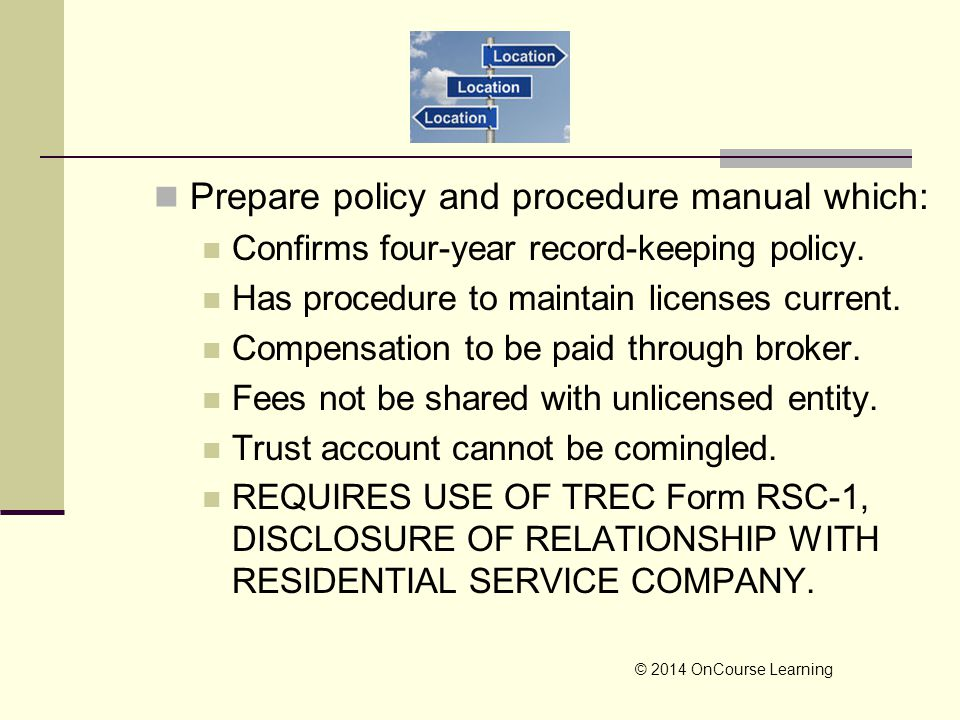 Prepare policy and procedure manual which: Confirms four-year record-keeping policy. Has procedure to maintain licenses current. Compensation to be pa