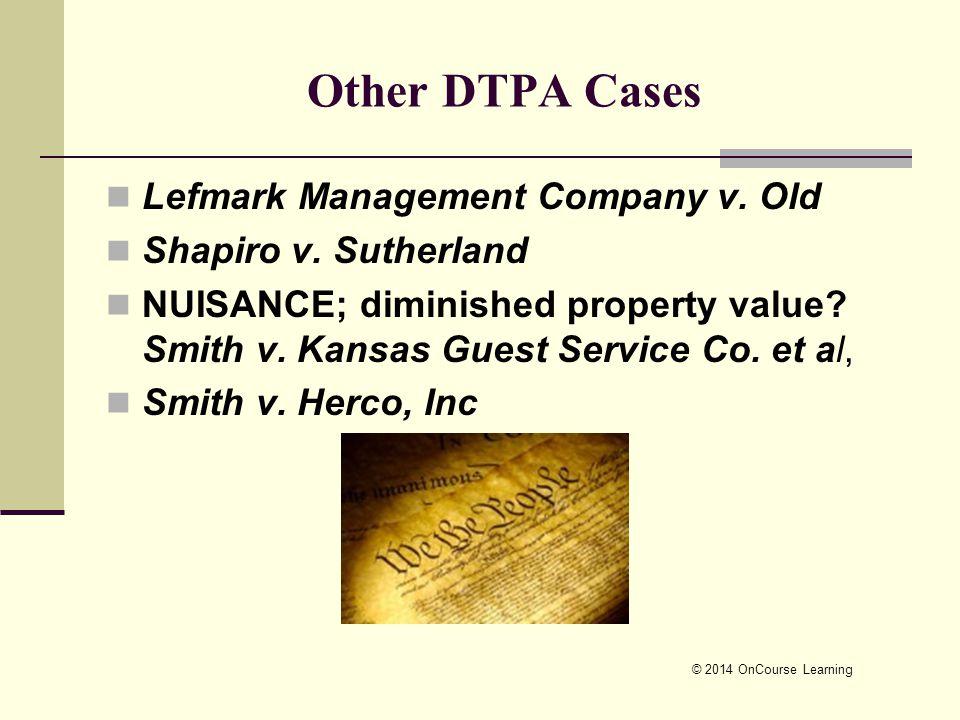 © 2014 OnCourse Learning Other DTPA Cases Lefmark Management Company v. Old Shapiro v. Sutherland NUISANCE; diminished property value? Smith v. Kansas