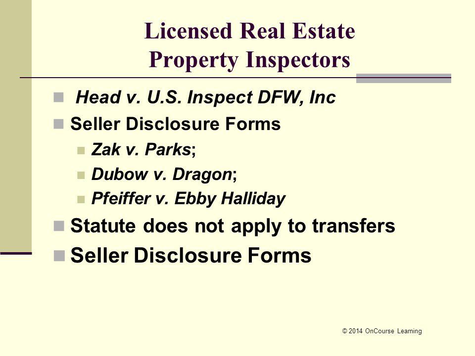 © 2014 OnCourse Learning Licensed Real Estate Property Inspectors Head v. U.S. Inspect DFW, Inc Seller Disclosure Forms Zak v. Parks; Dubow v. Dragon;