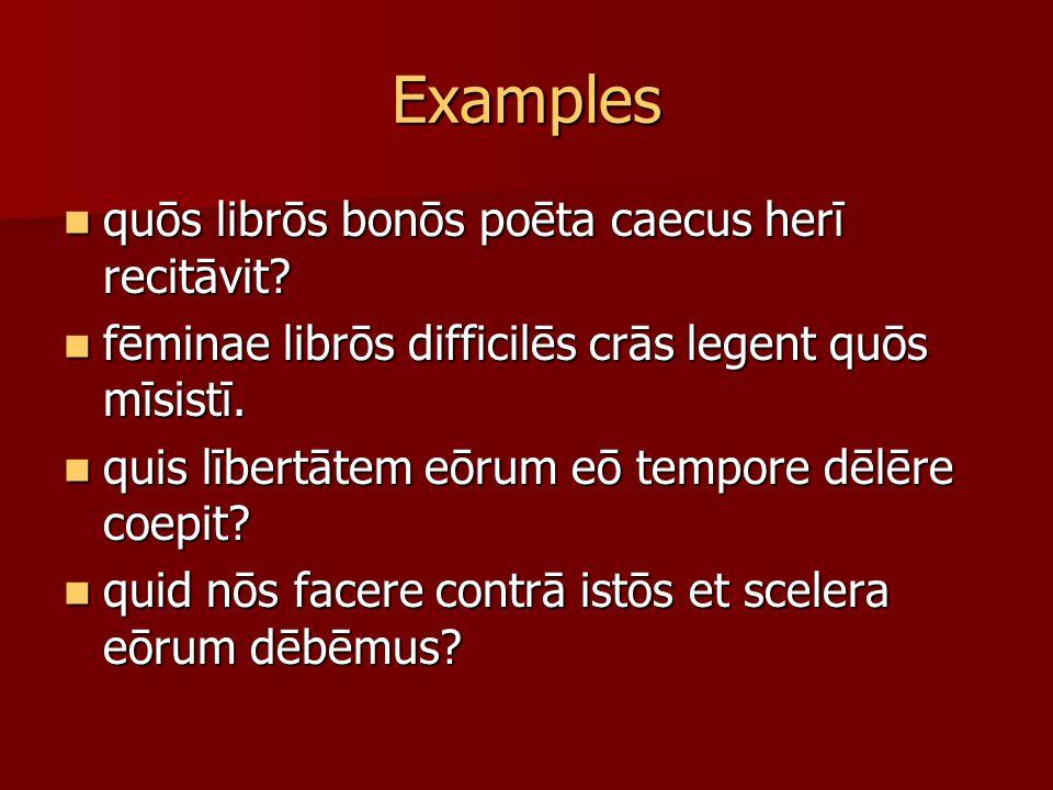 Examples quōs librōs bonōs poēta caecus herī recitāvit.