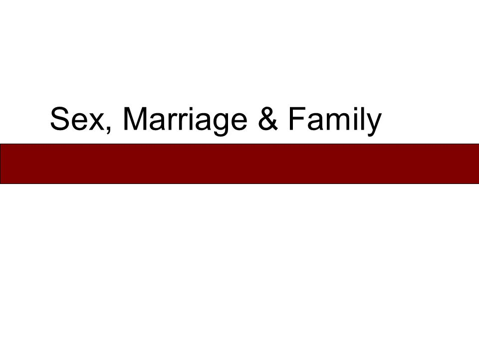 Sex, Marriage & Family