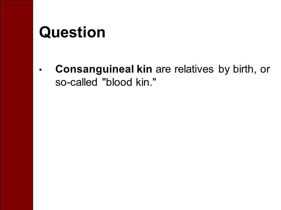 Question Consanguineal kin are relatives by birth, or so-called