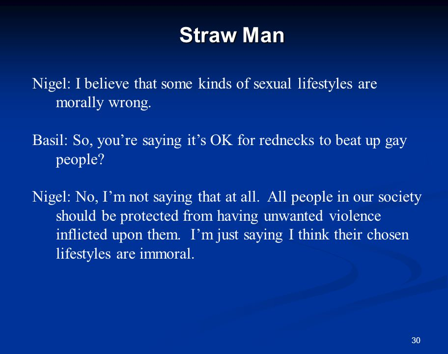 30 Straw Man Nigel: I believe that some kinds of sexual lifestyles are morally wrong.