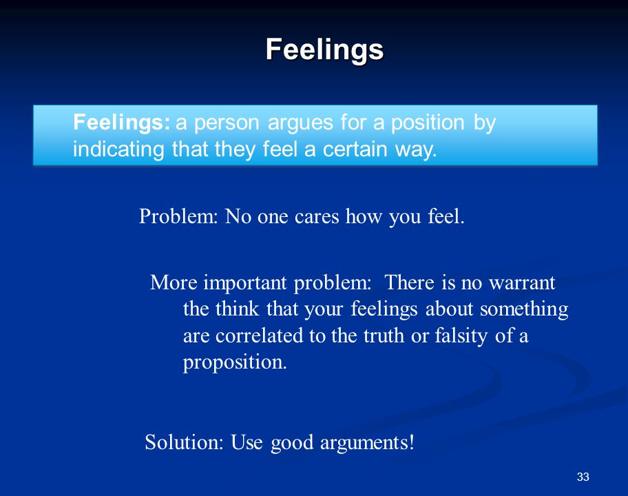 33Feelings Feelings: a person argues for a position by indicating that they feel a certain way.