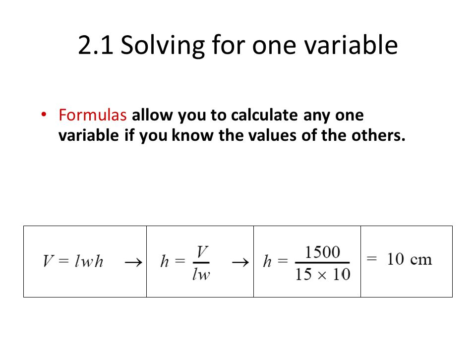 2.1 Solving for one variable Formulas allow you to calculate any one variable if you know the values of the others.