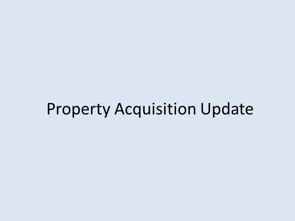 Property Acquisition Update