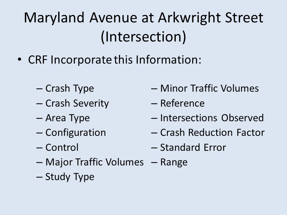 Maryland Avenue at Arkwright Street (Intersection) CRF Incorporate this Information: – Minor Traffic Volumes – Reference – Intersections Observed – Crash Reduction Factor – Standard Error – Range – Crash Type – Crash Severity – Area Type – Configuration – Control – Major Traffic Volumes – Study Type