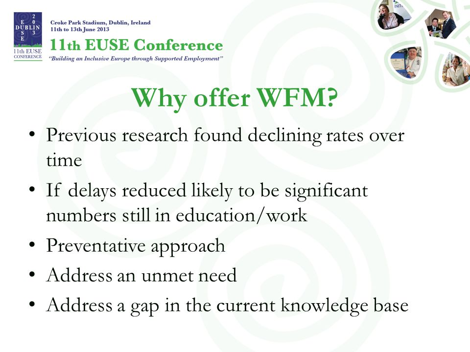 Why offer WFM? Previous research found declining rates over time If delays reduced likely to be significant numbers still in education/work Preventati
