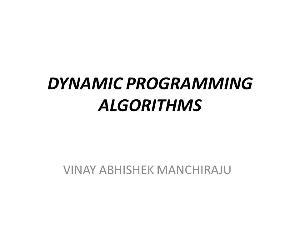 DYNAMIC PROGRAMMING ALGORITHMS VINAY ABHISHEK MANCHIRAJU