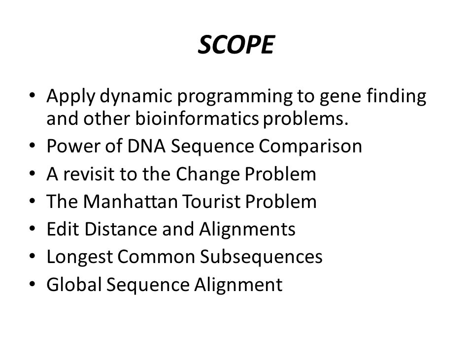 SCOPE Apply dynamic programming to gene finding and other bioinformatics problems.