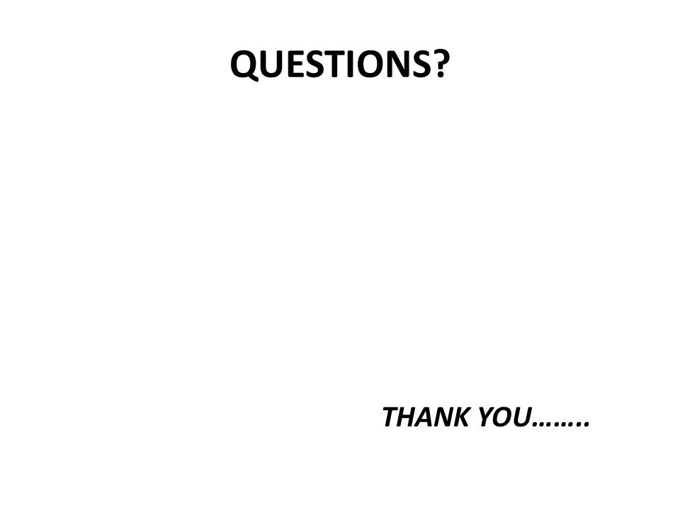 QUESTIONS THANK YOU……..