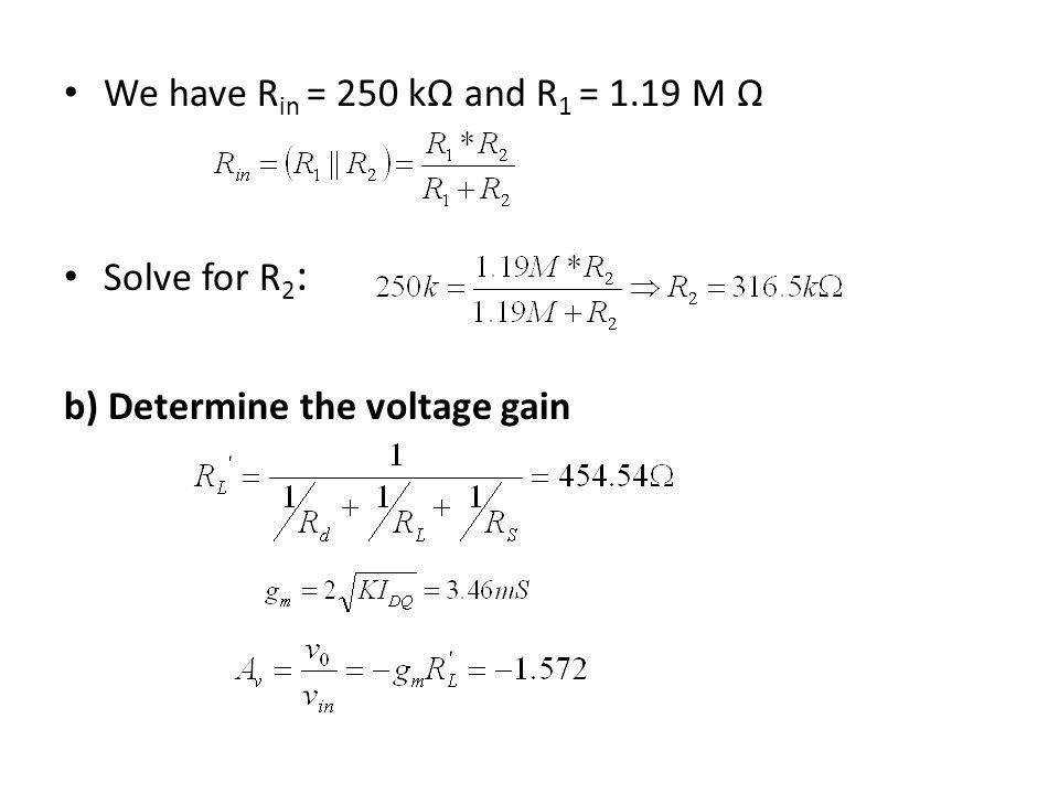 We have R in = 250 kΩ and R 1 = 1.19 M Ω Solve for R 2 : b) Determine the voltage gain