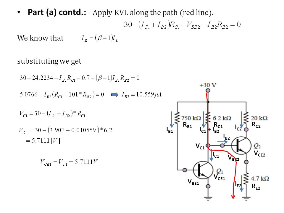 R B1 I B1 V BE1 I C1 + I B2 I C2 V BE2 R C1 R C2 R E2 I E2 V C1 V CE1 V CE2 I C1 I B2 Part (a) contd.: - Apply KVL along the path (red line). We know