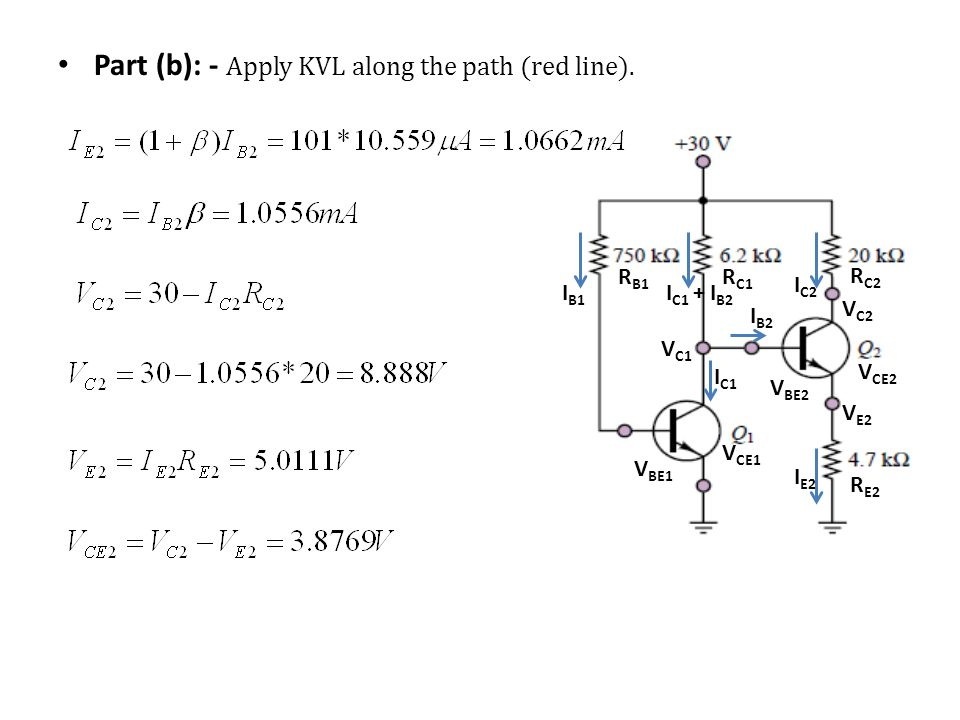 R B1 I B1 V BE1 I C1 + I B2 I C2 V BE2 R C1 R C2 R E2 I E2 V C1 V CE1 V CE2 V C2 V E2 I C1 I B2 Part (b): - Apply KVL along the path (red line).