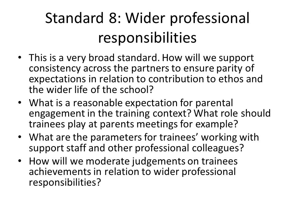 Standard 8: Wider professional responsibilities This is a very broad standard.