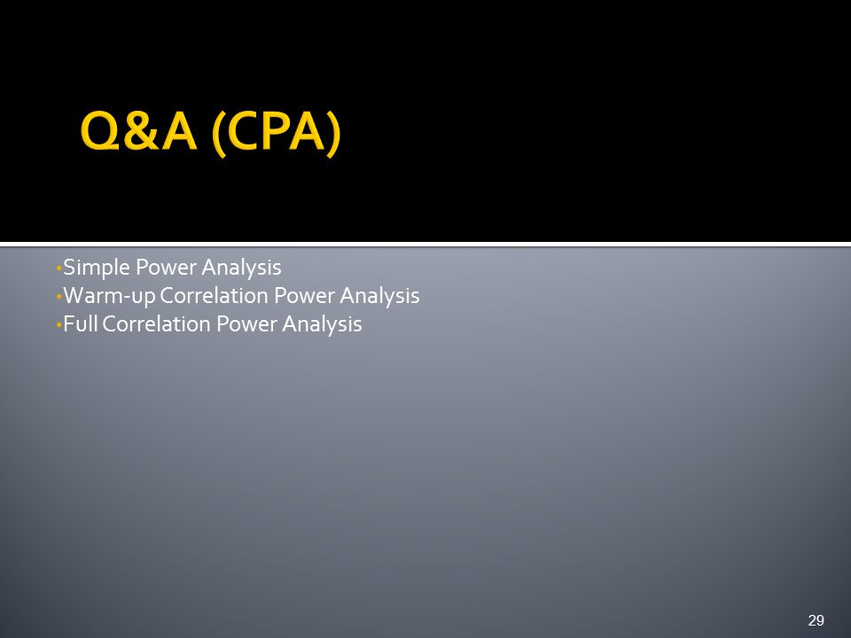 Simple Power Analysis Warm-up Correlation Power Analysis Full Correlation Power Analysis 29