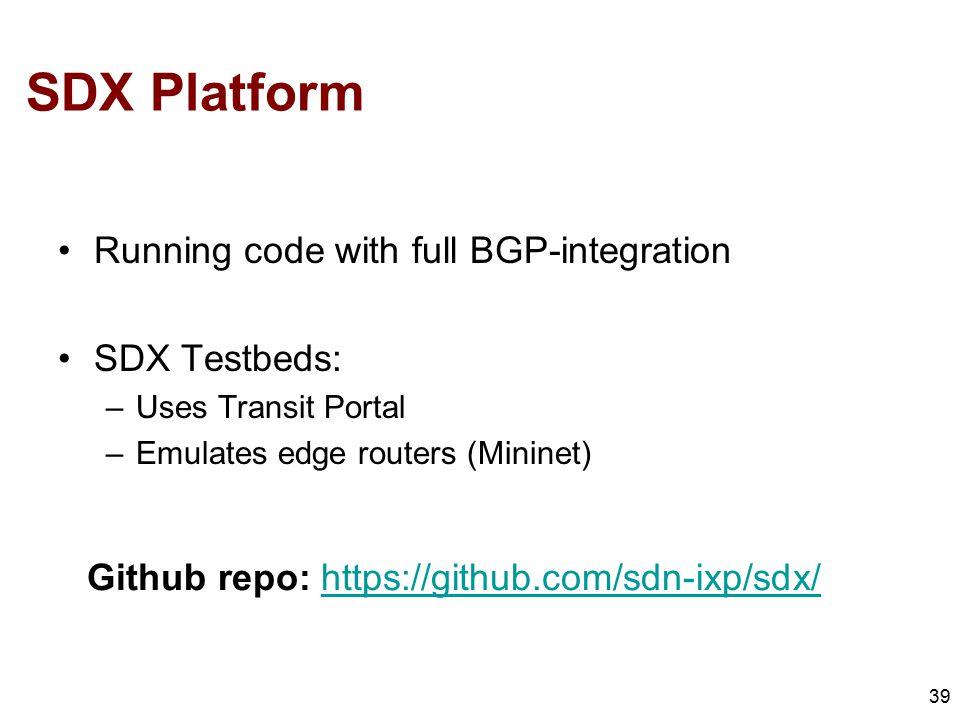 SDX Platform 39 Running code with full BGP-integration SDX Testbeds: –Uses Transit Portal –Emulates edge routers (Mininet) Github repo: https://github