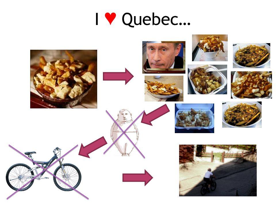 I ♥ Quebec…