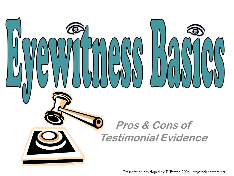 Pros & Cons of Testimonial Evidence Presentation developed by T. Trimpe 2006 http://sciencespot.net/