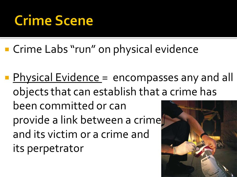 """ Crime Labs """"run"""" on physical evidence  Physical Evidence = encompasses any and all objects that can establish that a crime has been committed or ca"""