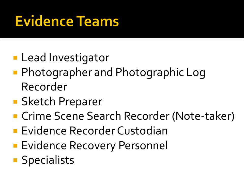  Lead Investigator  Photographer and Photographic Log Recorder  Sketch Preparer  Crime Scene Search Recorder (Note-taker)  Evidence Recorder Cust