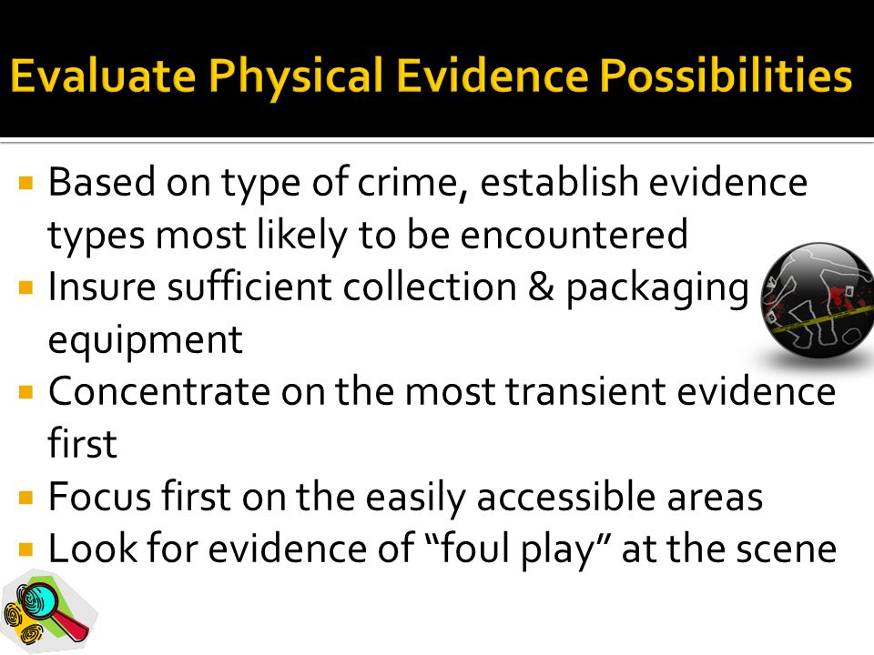  Based on type of crime, establish evidence types most likely to be encountered  Insure sufficient collection & packaging equipment  Concentrate on