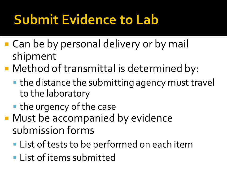 Can be by personal delivery or by mail shipment  Method of transmittal is determined by:  the distance the submitting agency must travel to the la