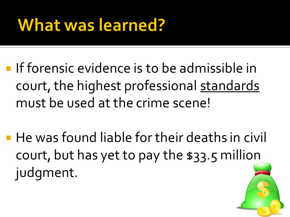 If forensic evidence is to be admissible in court, the highest professional standards must be used at the crime scene!  He was found liable for the