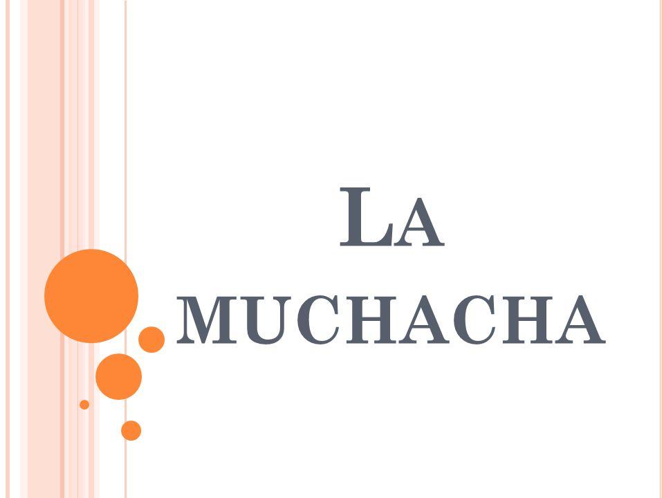 L A MUCHACHA