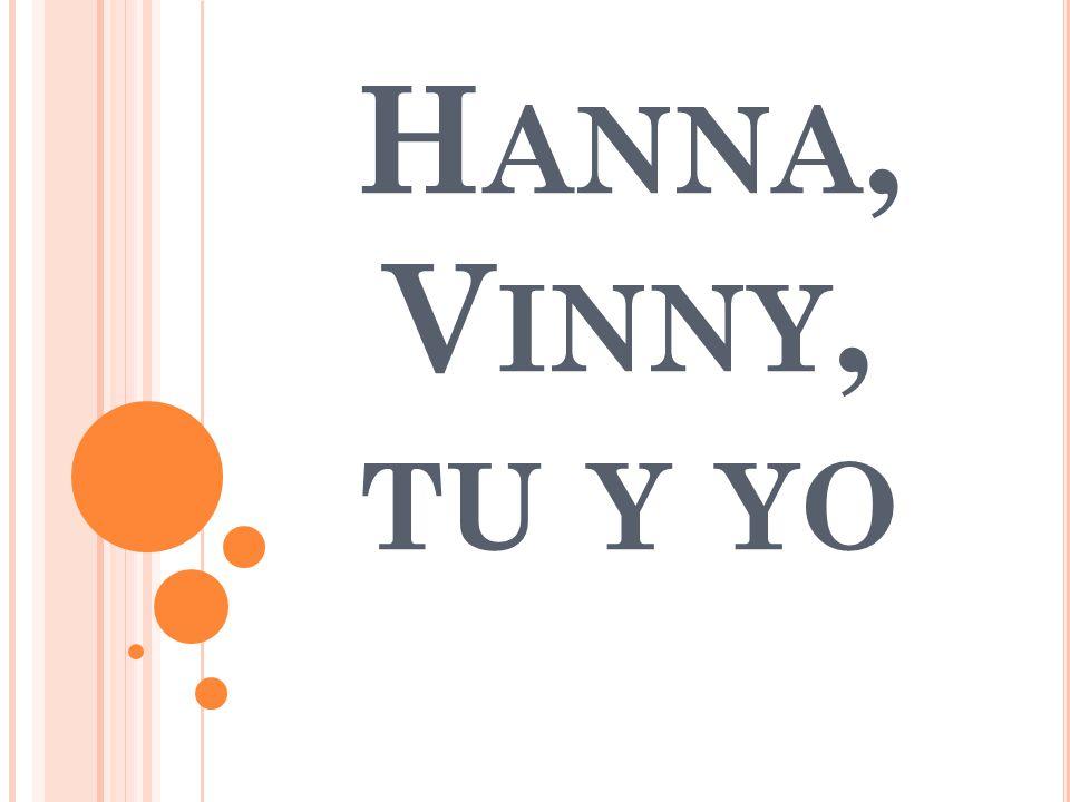 H ANNA, V INNY, TU Y YO