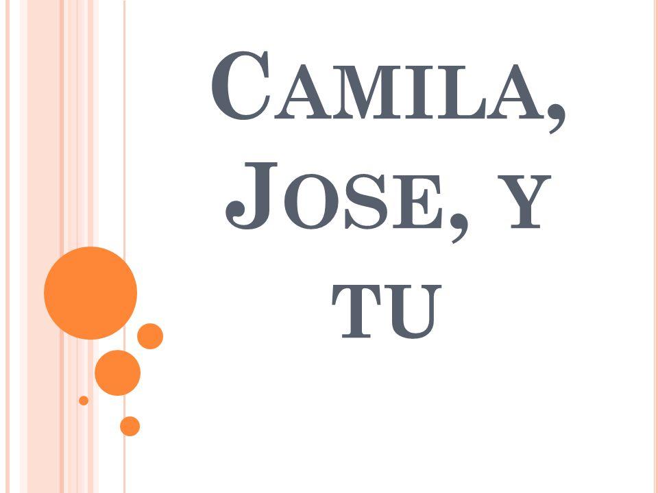C AMILA, J OSE, Y TU