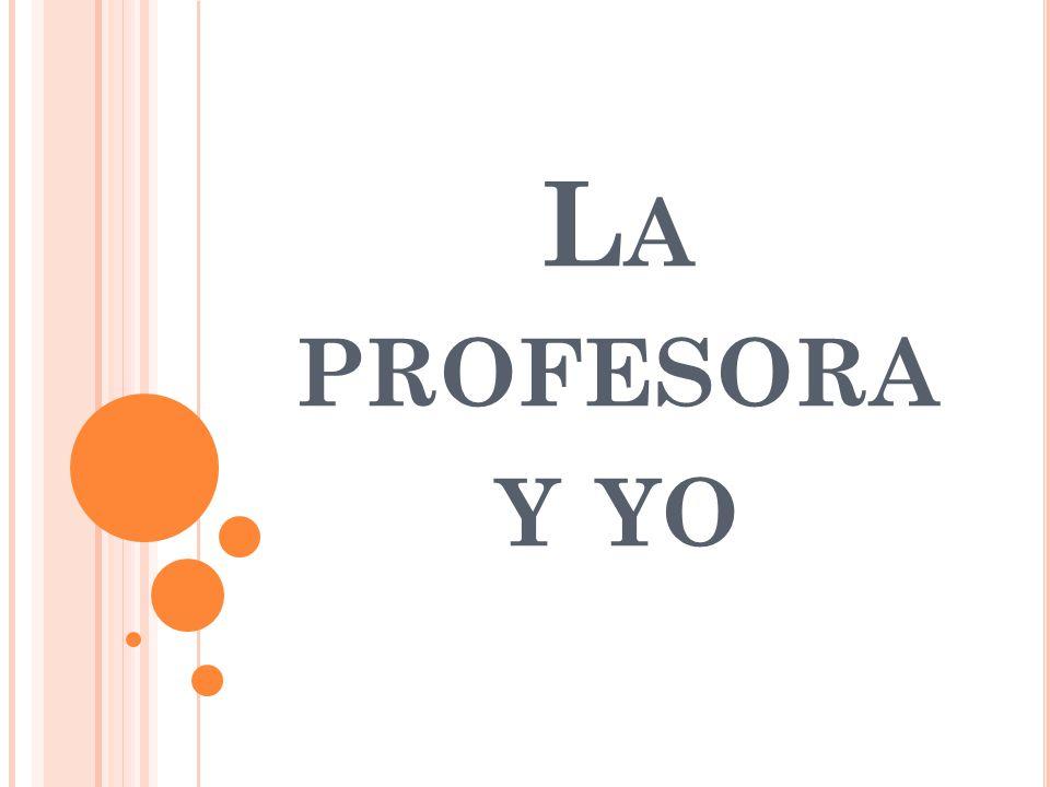 L A PROFESORA Y YO