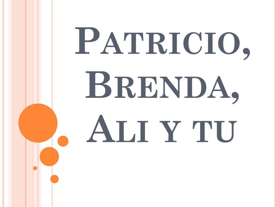 P ATRICIO, B RENDA, A LI Y TU