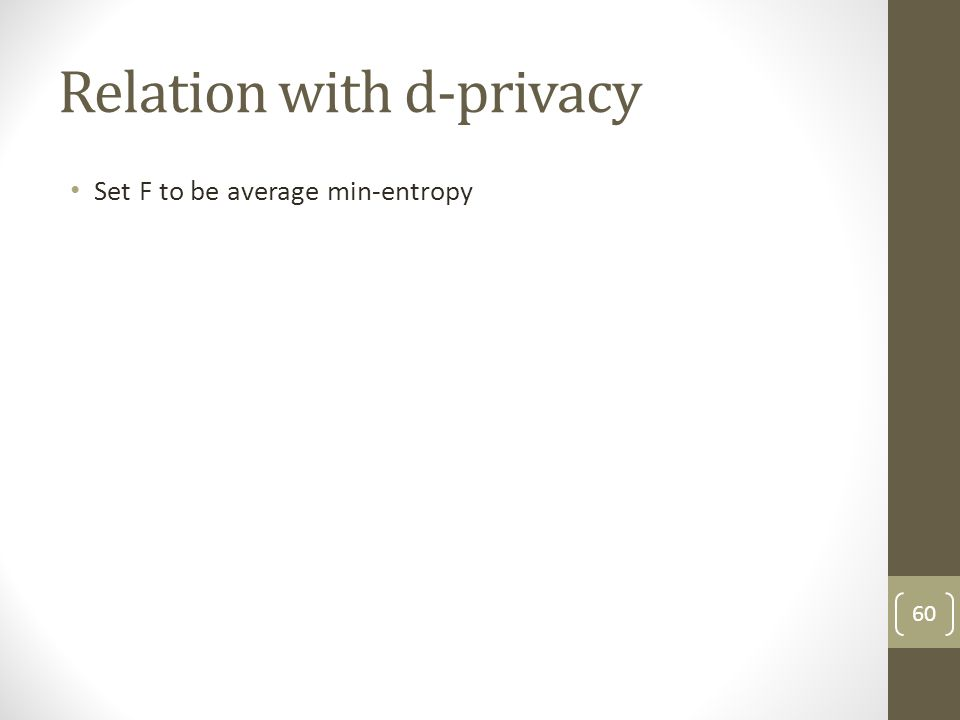 Relation with d-privacy Set F to be average min-entropy 60