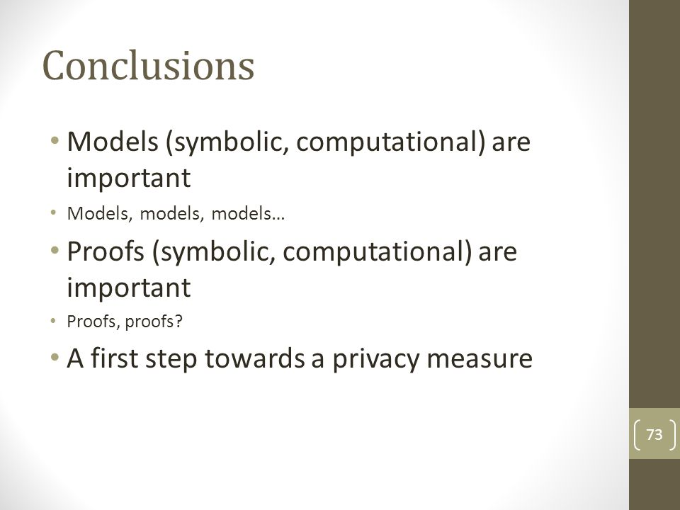 Conclusions Models (symbolic, computational) are important Models, models, models… Proofs (symbolic, computational) are important Proofs, proofs? A fi