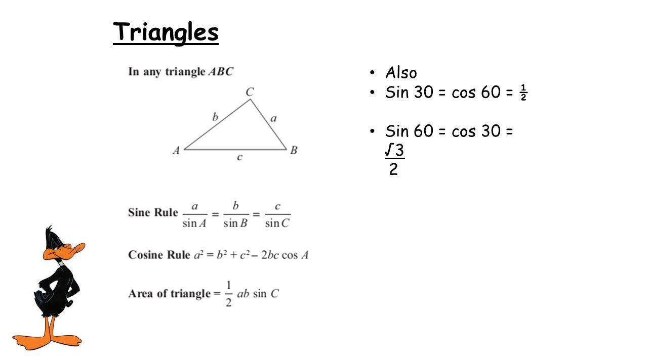 Triangles Also Sin 30 = cos 60 = ½ Sin 60 = cos 30 = √3 2