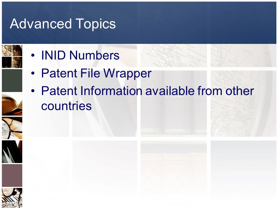 Advanced Topics INID Numbers Patent File Wrapper Patent Information available from other countries